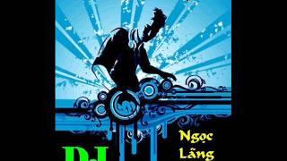 Nonstop Việt Remix Tâm Trạng 2011 - DJ Ngọc Lãng Tử