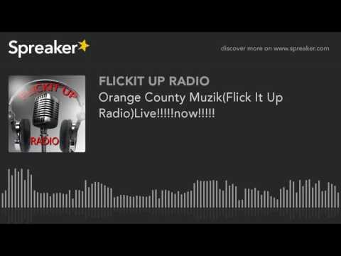 Orange County Muzik(Flick It Up Radio)Live!!!!!now!!!!! (made with Spreaker)