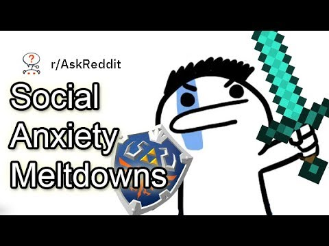 Social Anxiety Meltdowns - R/askreddit