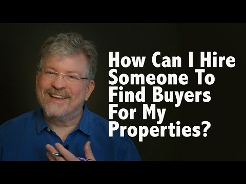 How Can I Hire Someone To Find Buyers For My Properties?
