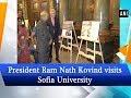 President Ram Nath Kovind visits Sofia University - #ANI News