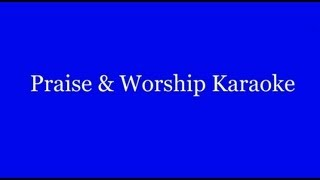 Praise & Worship Karaoke - Because He Lives