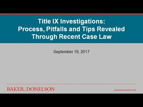 Title IX Investigations: Process, Pitfalls and Tips Revealed Through Recent Case Law
