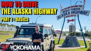 HOW TO DRIVE the Alaska Highway [Part 1 - Basics]  presented by Yokohama Tire