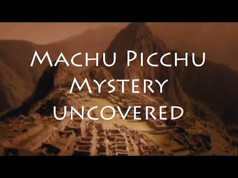Machu Picchu Documentary: The Mysteries Uncovered of Machu Picchu