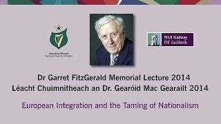 Dr. Garret FitzGerald Memorial Lecture 2014: European Integration and the Taming of the Nationalism