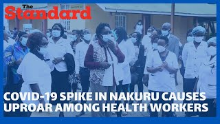 Nakuru nurses say county facilities are not equipped to handle COVID-19 patients as cases spike