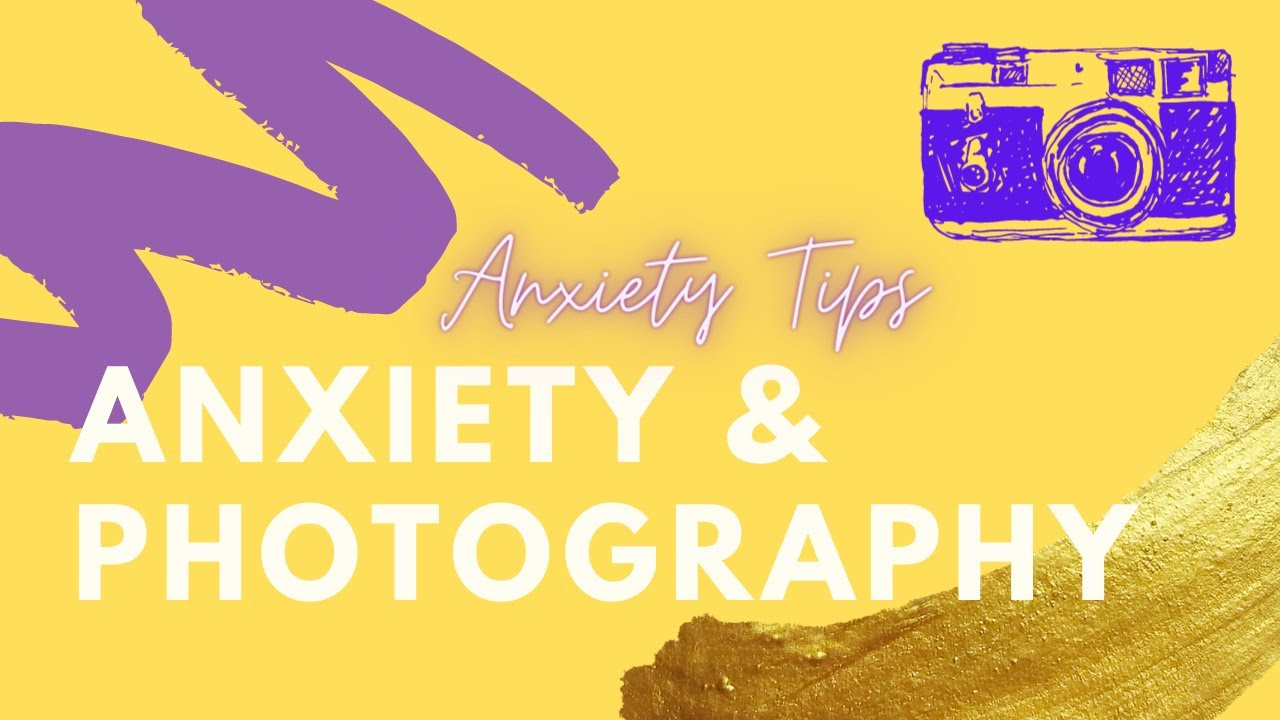Anxiety Tips | Anxiety and Photography