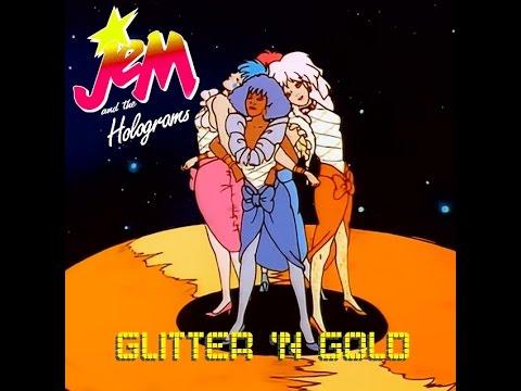 Jem & The Holograms - GLITTER 'N GOLD (full album - part 1/4)