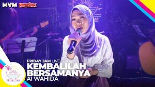Ai Wahida - Kembalilah Bersamanya | Friday Jam #7 LIVE