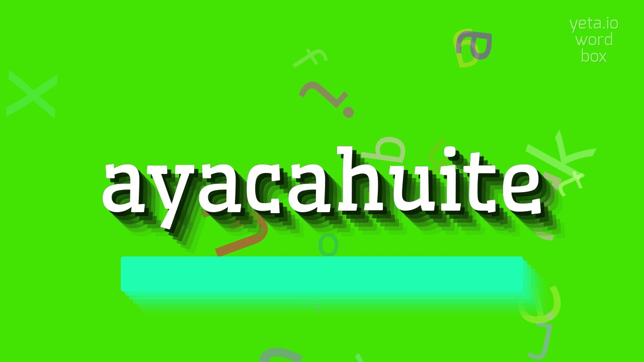 """Download How to say """"ayacahuite""""! (High Quality Voices)"""
