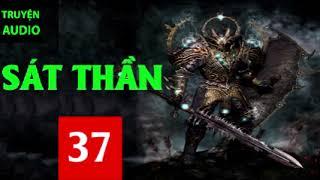 Sát Thần -Tập 37 - Truyện Audio Xuyên Không - Tiên Hiệp - Kiếm Hiệp - Cực Hay