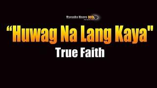 True Faith – Huwag Na Lang Kaya (KARAOKE)