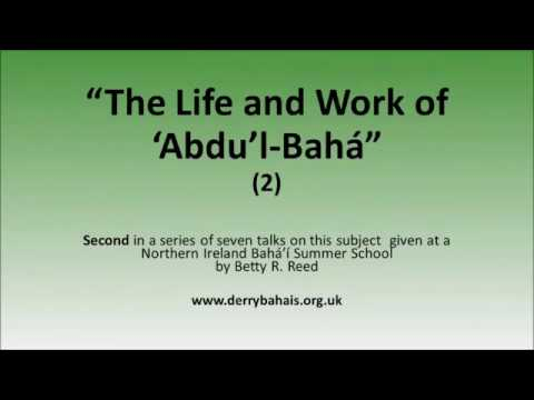 The Life and Work of 'Abdu'l Bahá  (2) - Talk by Betty Reed