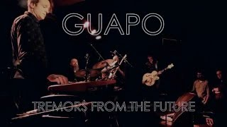 Guapo -  Tremors From The Future (Live at The Lexington)