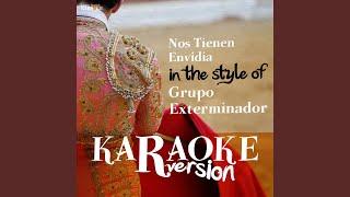 Nos Tienen Envidia (In the Style of Grupo Exterminador) (Karaoke Version)