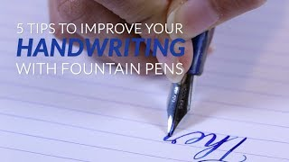 5 Tips to Improve Your Handwriting with Fountain Pens