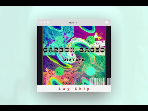 Zaw Lynn - Lay Ship (Audio)   Carbon-based Mixtape: Track I