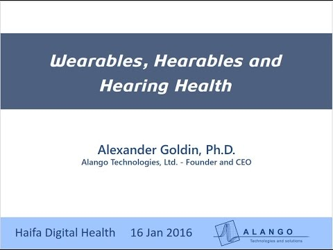 Wearables, Hearables and Hearing Health by Alexander Goldin, Ph.D.