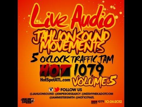 10-24-2012 JAHLION SOUND MOVEMENTS live 5 O'CLOCK TRAFFIC JAM HOT 107.9 ATL vol 5.m4v