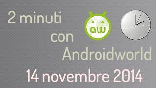 I Nexus si aggiornano a Lollipop - 2 minuti con AndroidWorld - 14 novembre 2014
