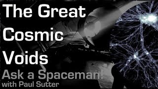 The Great Cosmic Voids - Ask a Spaceman!