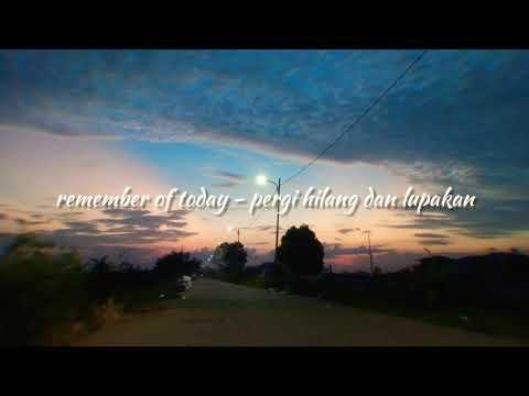 remember-of-today---pergi-hilang-dan-lupakan-lyrics