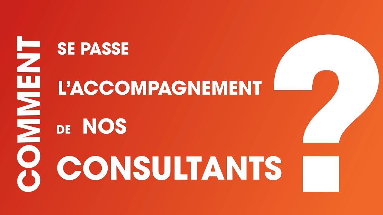 Comment se passe l'accompagnement de nos consultants ?