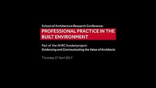 School of Architecture Research Conference: Professional Practice in the Built Environment