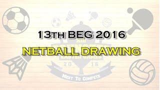 13th B.E.G 2016 | Netball Drawing