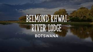 BELMOND KHWAI RIVER LODGE #BOTSWANA Showcase with #MagicalAfricaAsia