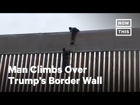 Man Climbs Over Trump's Border Wall | NowThis