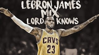Lebron james mix 2017 lord knows! (emotional)