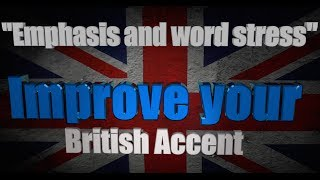 "How to Get a British Accent - Lesson 6 - ""Emphasis & Word Stress"""