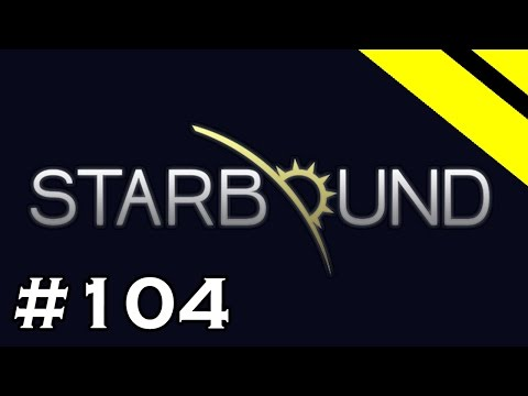 Starbound Let's Play - Episode 104 - Protector's Broadsword