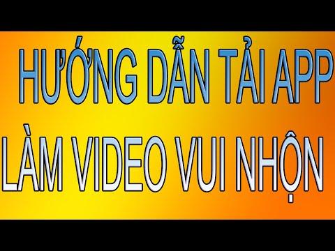 HƯỚNG DẪN TẢI APP - LÀM VIDEO  GHÉP NHẠC VUI NHỘN