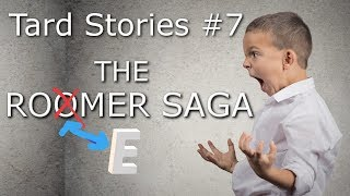 Tard Stories #7 - The Roomer Saga