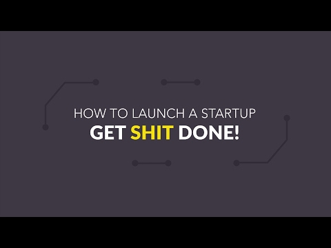 HOW TO LAUNCH A STARTUP: Get Shit Done