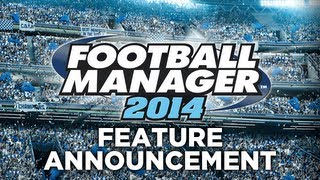 Football Manager 2014 News - Annoucement, Features, Gameplay and Screenshots