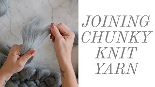 HOW TO JOIN CHUNKY KNIT YARN TOGETHER | FAUX MERINO WOOL BLANKET DIY