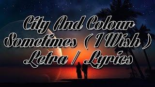 City And Colour - Sometimes [ I Wish ] Letra - Lyrics  - Español  English