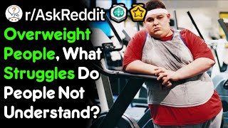 Fresh askreddit stories: [serious] overweight / obese redditors, what are some common issues that you struggle with, the average person wouldn't expect?...