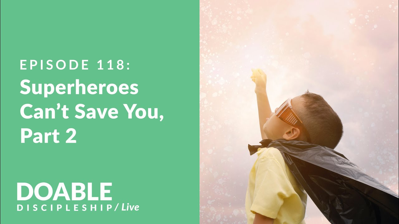 E118 Superheroes Can't Save You, part 2 - Live Event
