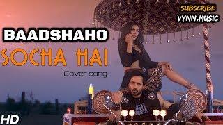 Socha Hai | Baadshaho | Love Version | Keh Doon Tumhe | Jubin Nautiyal & Neeti Mohan | Emraan Hashmi