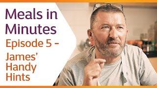 Meals in Minutes | Episode 5 | James' Handy Hints