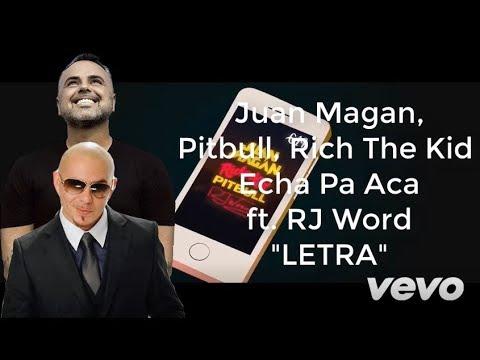 Juan Magan, Pitbull, Rich The Kid - Echa Pa Aca ft. RJ Word |Letra