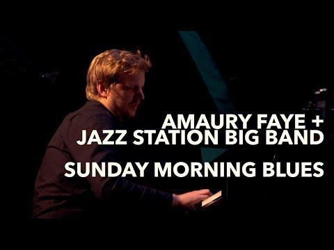 Amaury Faye et le Jazz Station Big Band  -  Sunday Morning Blues