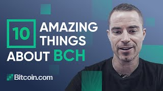 Top 10 Amazing Things About BCH That People Don't Realize - Roger Ver