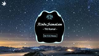 Titi Kamal - Rindu Semalam (DJ 阿超 Remix) Nhạc TikTok Remix Căng Cực
