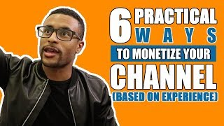 6 Practical Ways To Monetize Your Youtube Channel (Based On Experience)